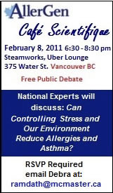 Free Public Debate - Feb. 8, 2011 6:30-8:30 pm - 375 Water St. Vancouver - National Experts Discuss: Can Controlling Stress and Our Environment Reduce Allergies and Asthma?